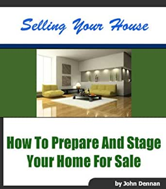 sell your home how to prepare and stage your home for