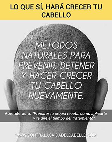 40+ Recetas Naturales Para Detener La Caida Del Cabello: Guia completa con los mejores tratamientos y metodos naturales