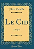 Le Cid - A Tragedy (Classic Reprint) - Forgotten Books - 17/11/2018
