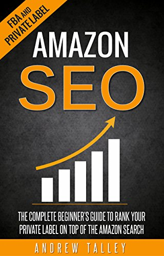 Amazon SEO: The Complete Beginners Guide to Rank Your Private Label on Top of the