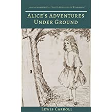 Alice's Adventures Under Ground (Illustrated by Lewis Carroll) [Complete Table of Contents] (English Edition)