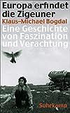 Europa erfindet die Zigeuner: Eine Geschichte von Faszination und Verachtung (suhrkamp taschenbuch) - Klaus-Michael Bogdal