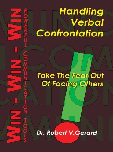 Handling Verbal Confrontation : Take the Fear Out of Facing Others by Dr. Robert V. Gerard (1998-04-01)