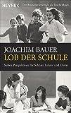 Lob der Schule: Sieben Perspektiven für Schüler, Lehrer und Eltern - Joachim Bauer
