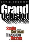 Grand Delusion: Stalin and the German Invasion of Russia by Professor Gabriel Gorodetsky (1999-08-11)