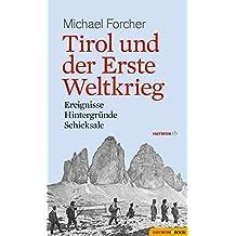 Tirol und der Erste Weltkrieg: Ereignisse, Hintergründe, Schicksale (HAYMON TASCHENBUCH)