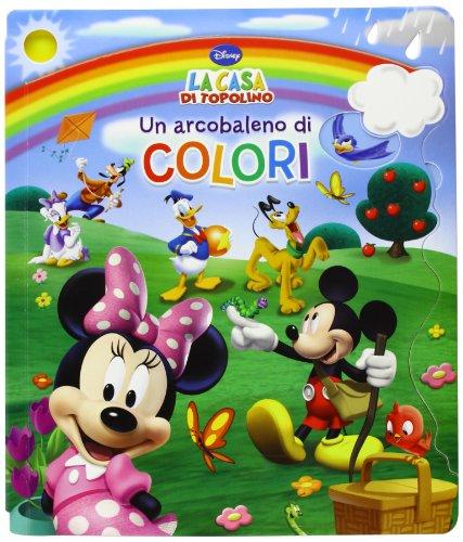 Un arcobaleno di colori. La casa di Topolino. Ediz. illustrata