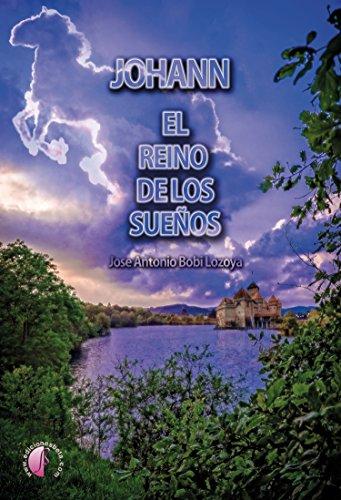 Johann: El reino de los sueños (Novela) eBook: José Antonio Bobi ...