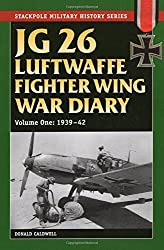 JG 26 Luftwaffe Fighter Wing War Diary, Volume One: 1939-42 (Stackpole Military History)