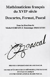 Mathématiciens français du XVIIe siècle : Descartes, Fermat, Pascal