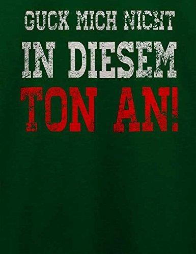 Guck Mich Nicht In Diesem Ton An T-Shirt Dunkel Grün