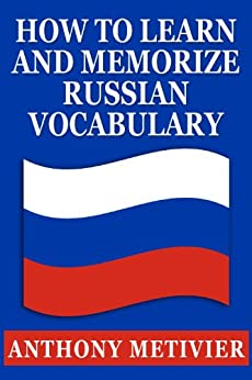 How to Learn and Memorize Russian Vocabulary ... Using a Memory Palace Specifically Designed for the Russian Language (Magnetic Memory Series) (English Edition) par [Metivier, Anthony]