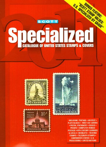 Scott Specialized Catalogue of United States Stamps & Covers 2011: Confederate States,Canal Zone, Danish West Indies, Guam, Hawaii, United Nations: ... Postage Stamp Catalogue: U.S. Specialized) -