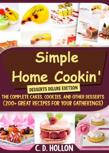 Simple Home Cookin' Desserts Deluxe Edition ( The Complete Cakes, Cookies, and Other Desserts. 200+ Great Recipes for Your Gatherings) (English Edition) Cookin Cookies