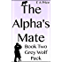 The Alpha's Mate: (Book 2, Grey Wolf Pack Romance Novellas)