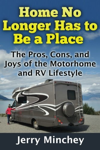 Price comparison product image Home No Longer Has to Be a Place: The Pros,  Cons,  and Joys of the Motorhome and RV Lifestyle