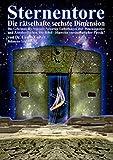 Sternentore - Die rätselhafte sechste Dimension: Das Geheimnis des Stargate: Neuartige Enthüllungen über Dimensionstore und Zeitoberflächen. Die Bibel - Hinweise vorsintflutlicher Physik?