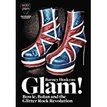 Glam! Bowie, Bolan and the Glitter Rock Revolution (English Edition)