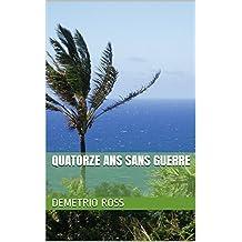 Quatorze ans sans guerre (French Edition)