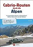 Cabrio Routen: 10 ausgewählte Routen in Deutschland, Italien, Österreich und der Schweiz, mit Karten und Übernachtungsvorschlägen. Cabrio-Routen durch die Alpen. - Petra Kratzert