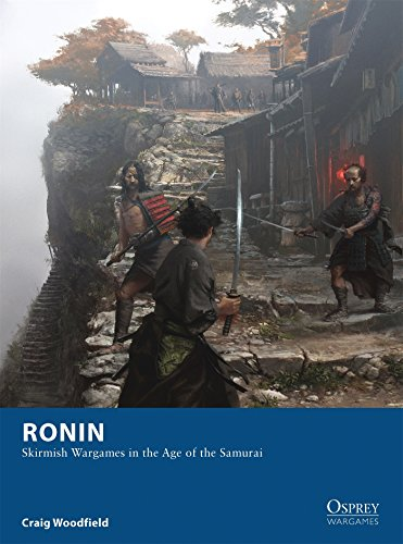 Ronin: Skirmish Wargames in the Age of the Samurai (Osprey Wargames, Band 4)