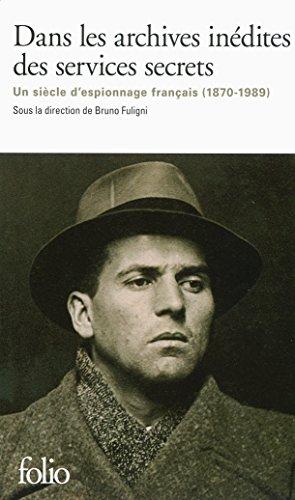 Dans les archives inédites des services secrets: Un siècle d'espionnage français (1870-1989) par Collectifs