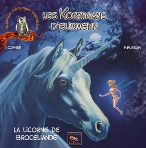 Les Korrigans d'Elidwenn, Tome 5 : La licorne de Brocéliande par Cornen