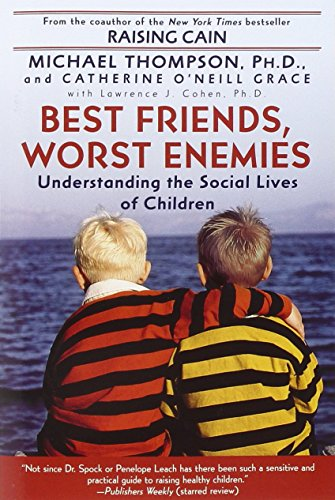 Best Friends, Worst Enemies: Understanding the Social Lives of Children by Thompson, Michael, O'Neill-Grace, Cathe, Cohen, Lawrence J., (2002) Paperback