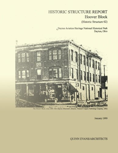 Historic Structure Report Hoover Block: Dayton Aviation Heritage National Historical Park Dayton, Ohio (Historic Structure Report 2) -