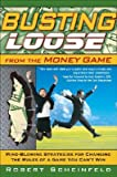 Busting Loose from the Money Game: Mind-Blowing Strategies for Changing the Rules of a Game You Can't Win [BUSTING LOOSE FROM THE MONEY G]