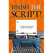 Finish The Script! A College Screenwriting Course in Book Form (English Edition)