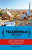 The Telenovela Method: How to Learn Spanish Using TV, Movies, Books, Comics, and More