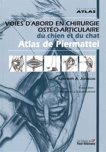 Voies d'abord en chirurgie ostéo-articulaire du chien et du chat : Atlas de Piermattei