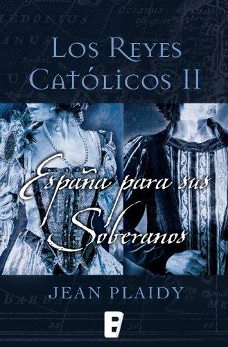 España para sus soberanos (Los Reyes Católicos 2): Los Reyes Católicos II por Jean Plaidy