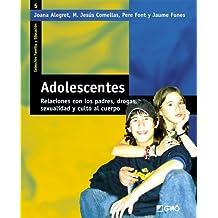 Adolescentes: Relaciones con los padres, drogas, sexualidad y culto al cuerpo (FAMILIA Y EDUCACIÓN)