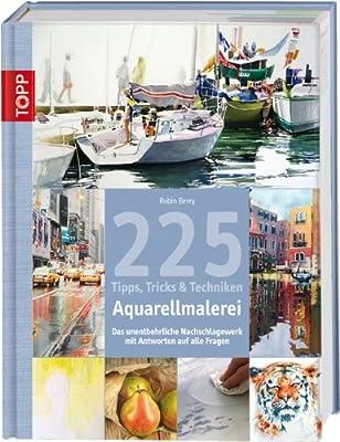 225 Tipps, Tricks & Techniken Aquarellmalerei: Das unentbehrliche Nachschlagewerk mit Antworten auf alle Fragen von Frech bei TapetenShop