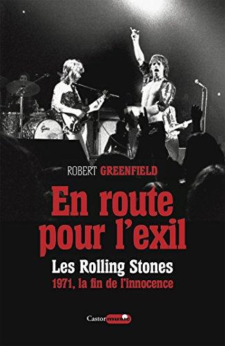En route pour lexil. Les Rolling Stones, 1971 - la fin de linsouciance (Castor Music)