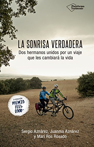 La sonrisa verdadera: Dos hermanos unidos por un viaje que les cambiará la vida por Sergio Aznárez