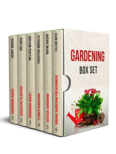 Gardening Box Set: 120+ Beautiful Ideas for Vertical, Organic, Flower and Succulent Planter Gardens