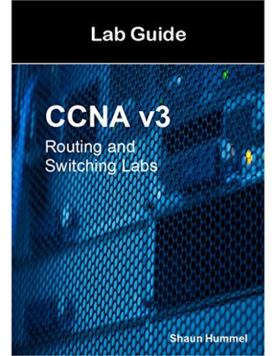 CCNA v3 Lab Guide: Routing and Switching Labs (English Edition)