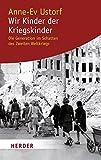 'Wir Kinder der Kriegskinder: Die Generation im Schatten des Zweiten Weltkriegs' von Anne-Ev Ustorf