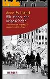 Wir Kinder der Kriegskinder: Die Generation im Schatten des Zweiten Weltkriegs
