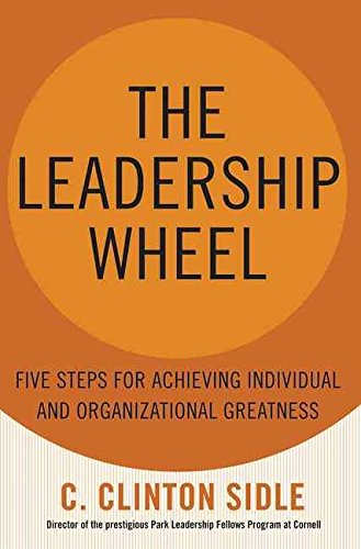 [(The Leadership Wheel : Five Steps for Achieving Individual and Organizational Greatness)] [By (author) C.Clinton Sidle] published on (October, 2005)