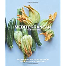 Mediterranean: Naturally nourishing recipes from the world's healthiest diet