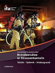 Brandeinsätze in Strassentunneln: Taktik - Technik - Hintergrund (Interventionen in unterirdischen Verkehrsanlagen)