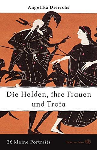 Helden, ihre Frauen und Troja: 36 kleine Portraits