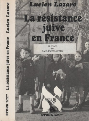 La Résistance juive en France par Lucien Lazare