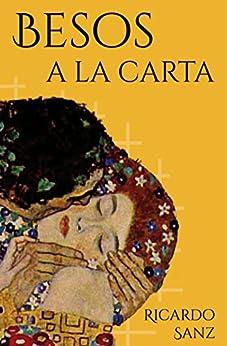 Besos a la carta: (Poesía. Amor, humor y erotismo) (Spanish Edition) by [Sanz, Ricardo]