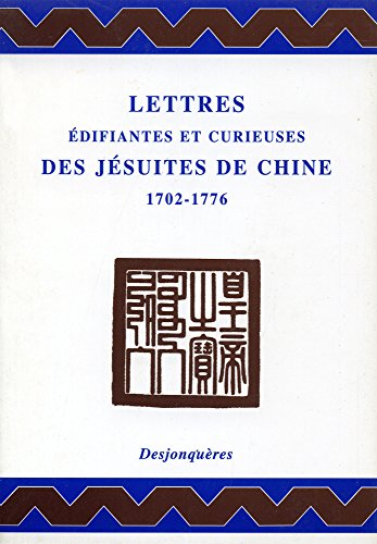 Lettres édifiantes et curieuses des Jésuites de Chine: 1702-1776 par COLLECTIF