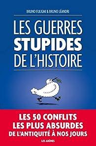 Les guerres stupides de l'Histoire par Bruno Fuligni